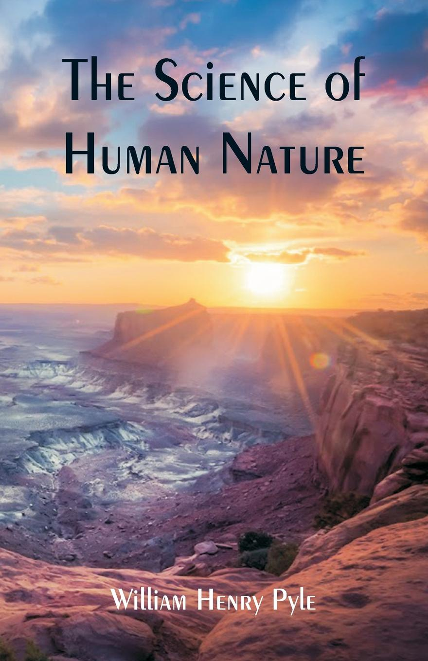 William Henry Pyle The Science of Human Nature barry schwartz battle for human nature – science morality and modern life