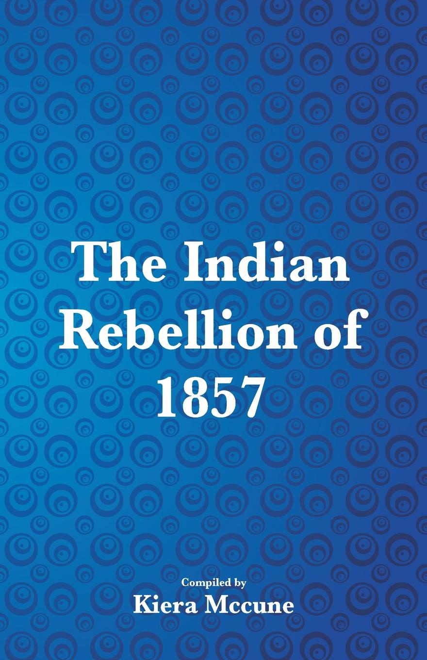 Kiera Mccune The Indian Rebellion of 1857 william tennant thoughts on the effects of the british government on the state of india