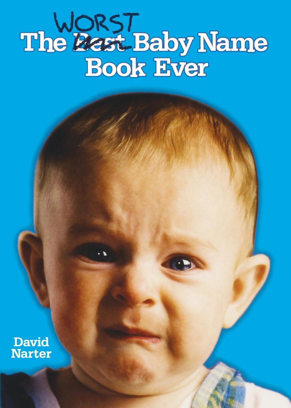 David Narter The Worst Baby Name Book Ever the name of the rose