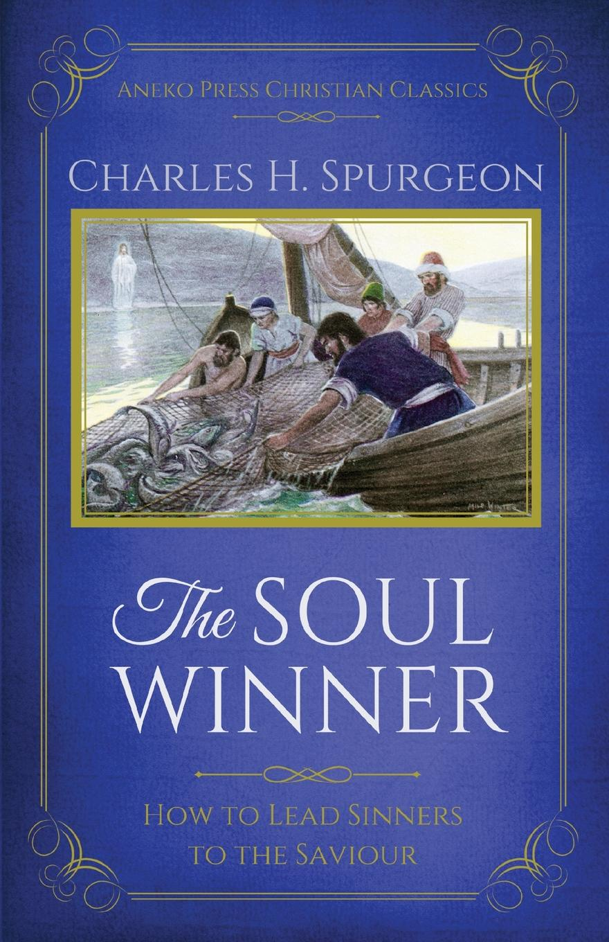 Charles H. Spurgeon The Soul Winner. How to Lead Sinners to the Saviour (Updated Edition) canyon of lost souls