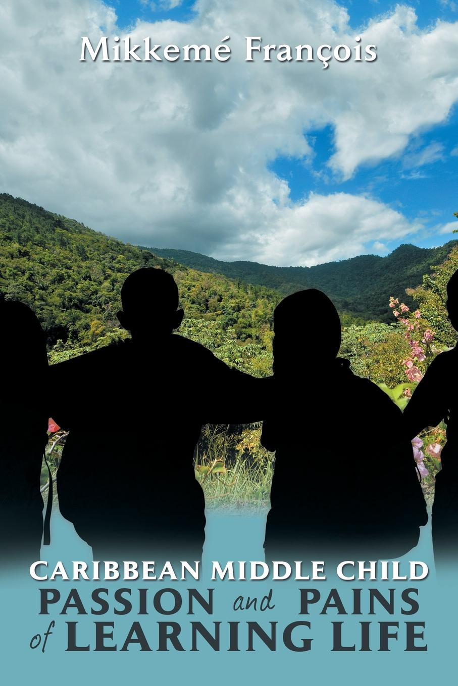 Mikkemé François Caribbean Middle Child Passion and Pains of Learning Life. Birth to Youth цена