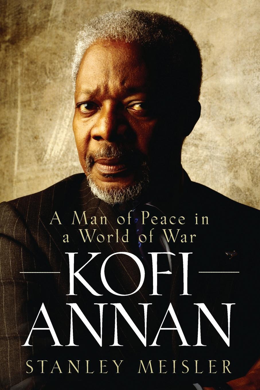 Stanley Meisler Kofi Annan. A Man of Peace in a World of War цена 2017