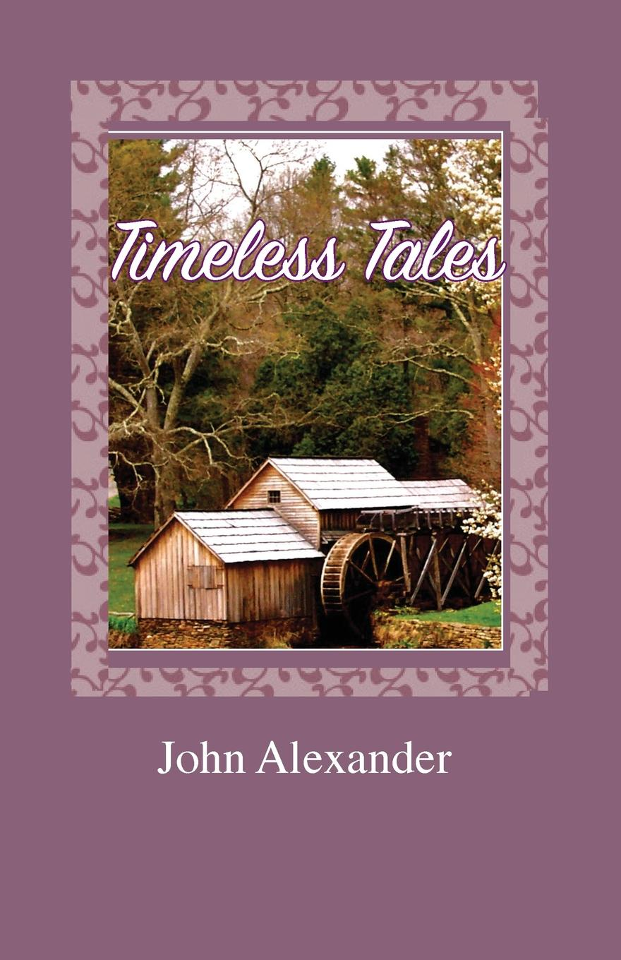 John Alexander Timeless Tales Rhymes from the Heart