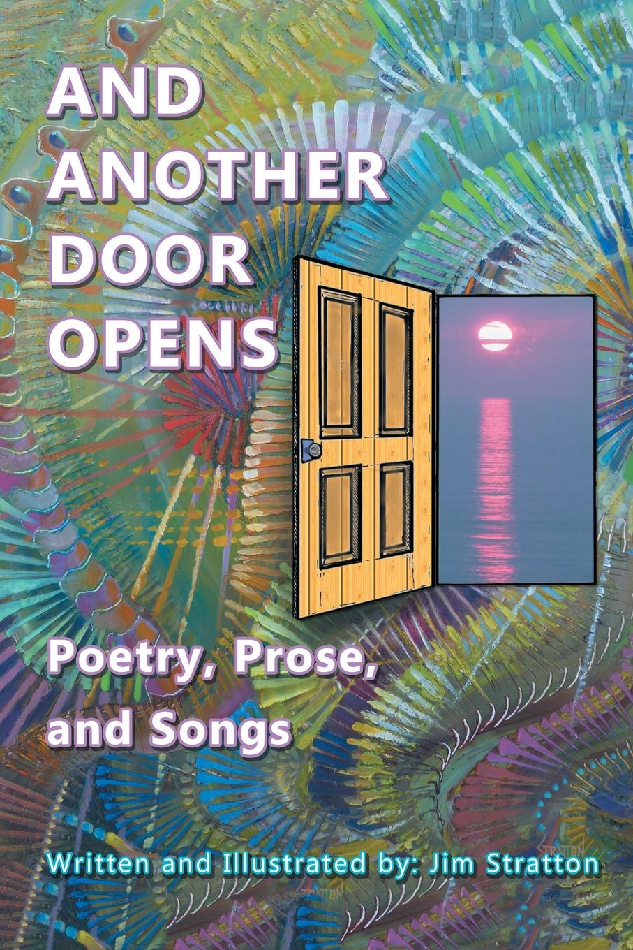 Jim Stratton And Another Door Opens. Poetry, Prose, and Songs