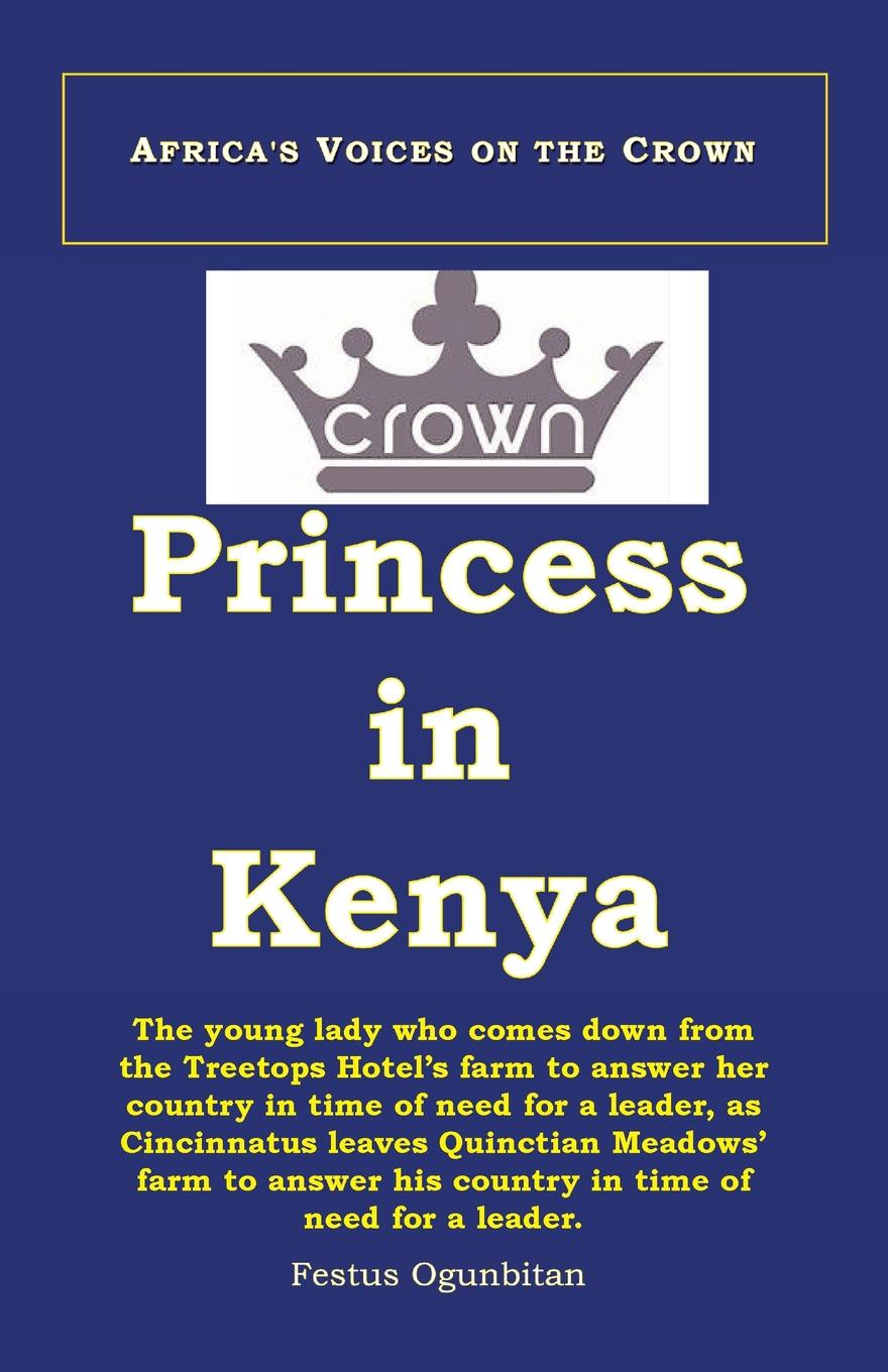 Festus Ogunbitan Crown Princess in Kenya. The Young Lady Who Comes Down from the Treetop Hotel to Answer Her Country in Time of Need, as Cincinnatus Leaves Quinctian Meadows. Farm to Answer His Country in Time of Need the answer the answer revival