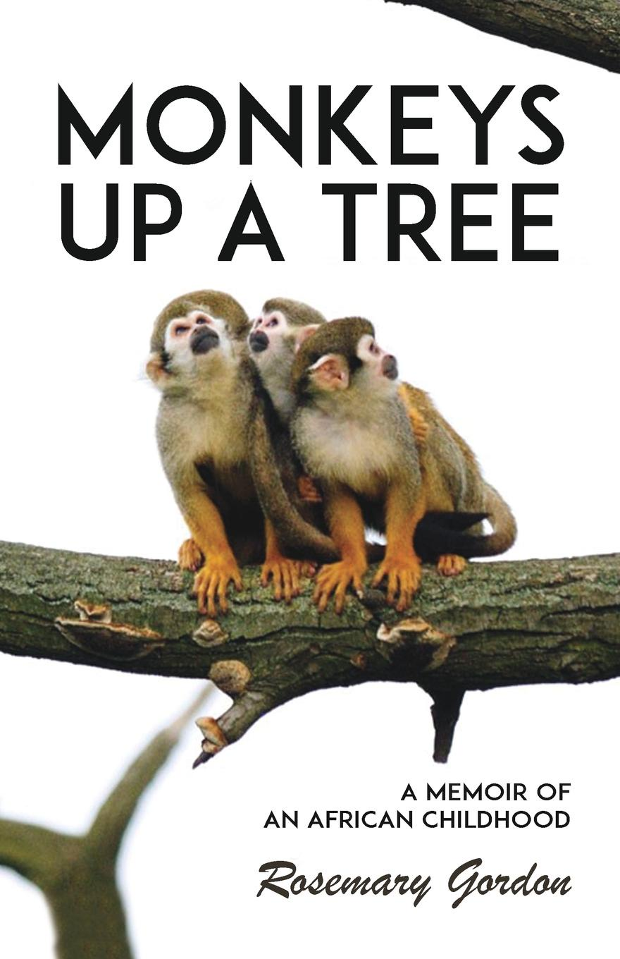 Rosemary Gordon Monkeys up a Tree. A Memoir of an African Childhood stables gordon shireen and her friends pages from the life of a persian cat