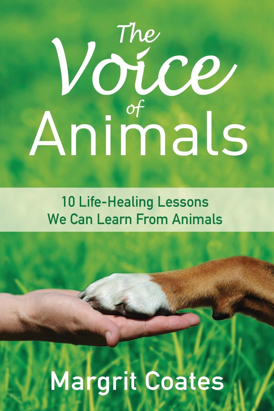 лучшая цена Margrit Coates The Voice of Animals. 10 Life-Healing Lessons we can Learn from Animals