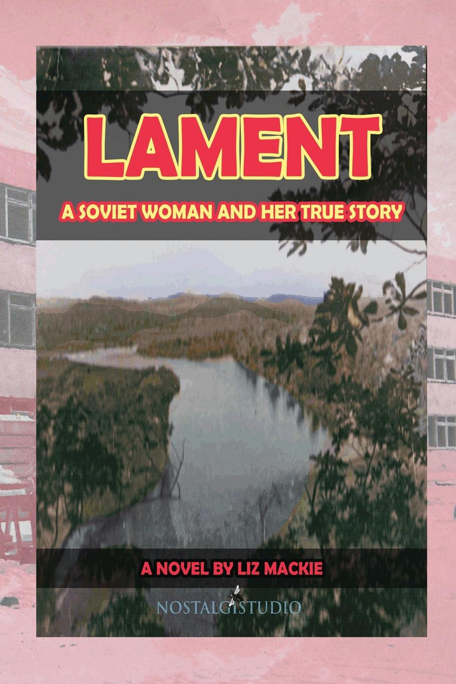 Liz Mackie Lament. A Soviet Woman and Her True Story