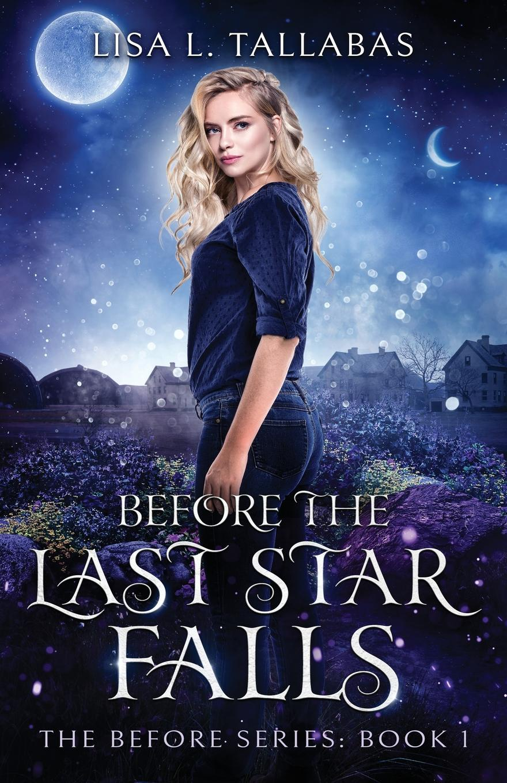 Lisa L. Tallabas Before The Last Star Falls. Book 1