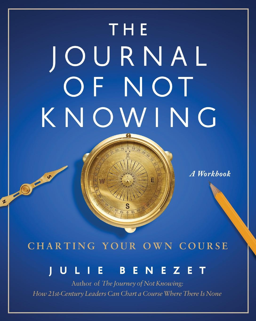 Julie Benezet The Journal of Not Knowing. Charting Your Own Course