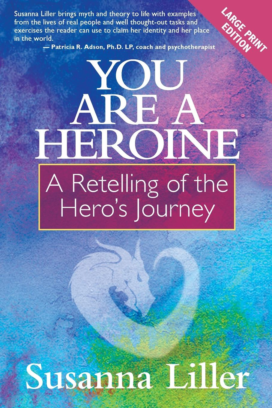 Susanna Liller You Are a Heroine. A Retelling of the Hero.s Journey heroine s journey