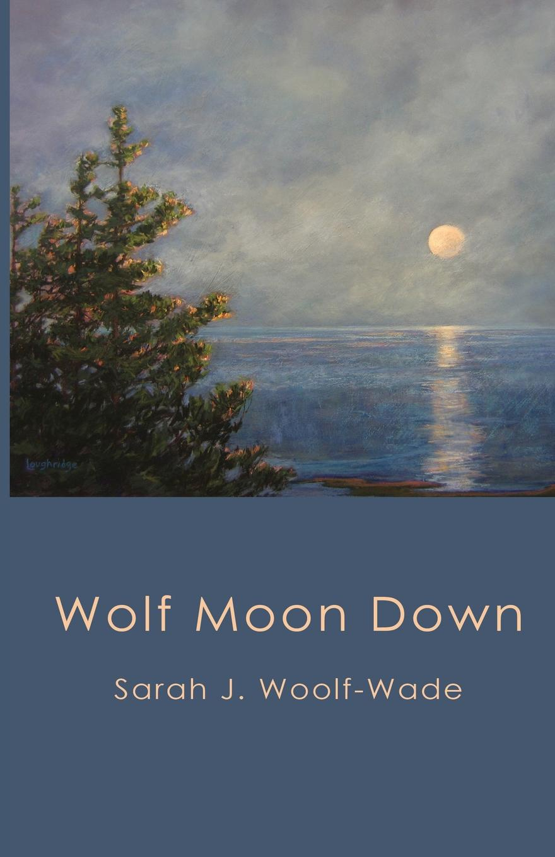 Sarah J Woolf-Wade Wolf Moon Down wolf moon