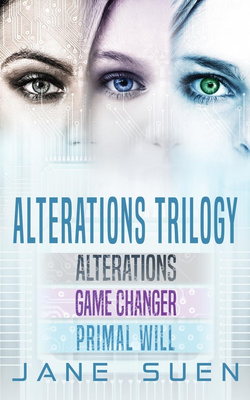Jane Suen ALTERATIONS TRILOGY. Alterations, Game Changer, Primal Will