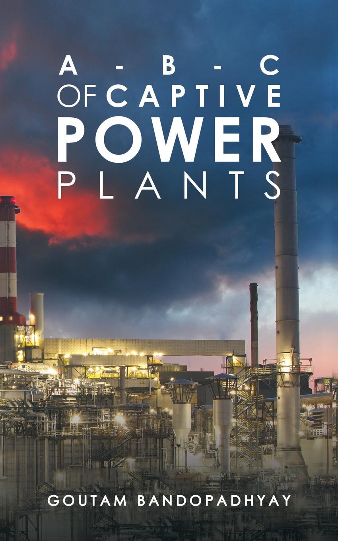 Goutam Bandopadhyay A-B-C of Captive Power Plants captive secrets