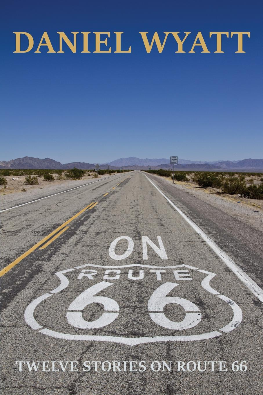 Daniel Wyatt On Route 66. Twelve stories on Route 66 on the road