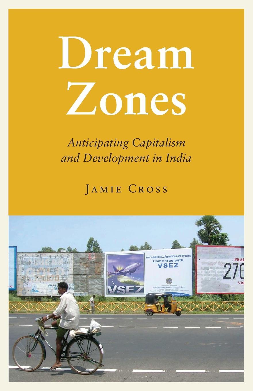 цены на Jamie Cross Dream Zones. Anticipating Capitalism and Development in India  в интернет-магазинах