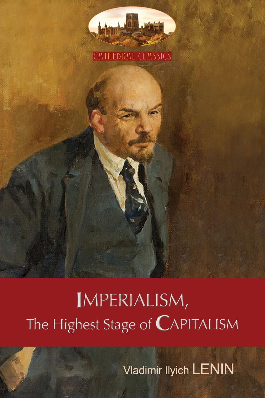 Vladimir Ilyich Lenin Imperialism, The Highest Stage of Capitalism - A Popular Outline. Unabridged with original tables and footnotes (Aziloth Books) reinventing capitalism in the