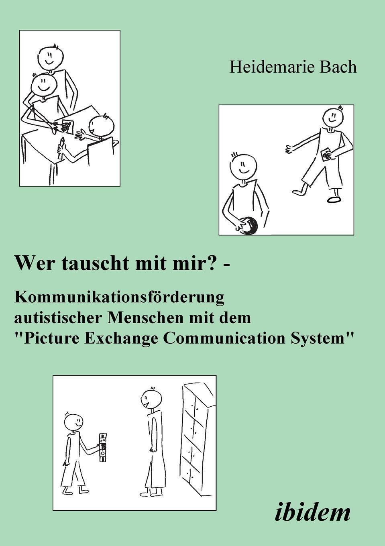 Heidemarie Bach Wer tauscht mit mir. Kommunikationsforderung autistischer Menschen mit dem Picture Exchange Communication System. menschen a2 testtrainer mit cd