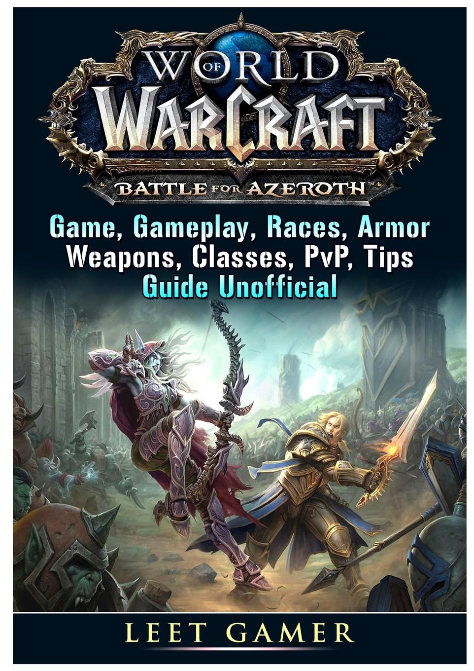 Leet Gamer World of Warcraft Battle For Azeroth Game, Gameplay, Races, Armor, Weapons, Classes, PvP, Tips, Guide Unofficial jim hornickel negotiating success tips and tools for building rapport and dissolving conflict while still getting what you want