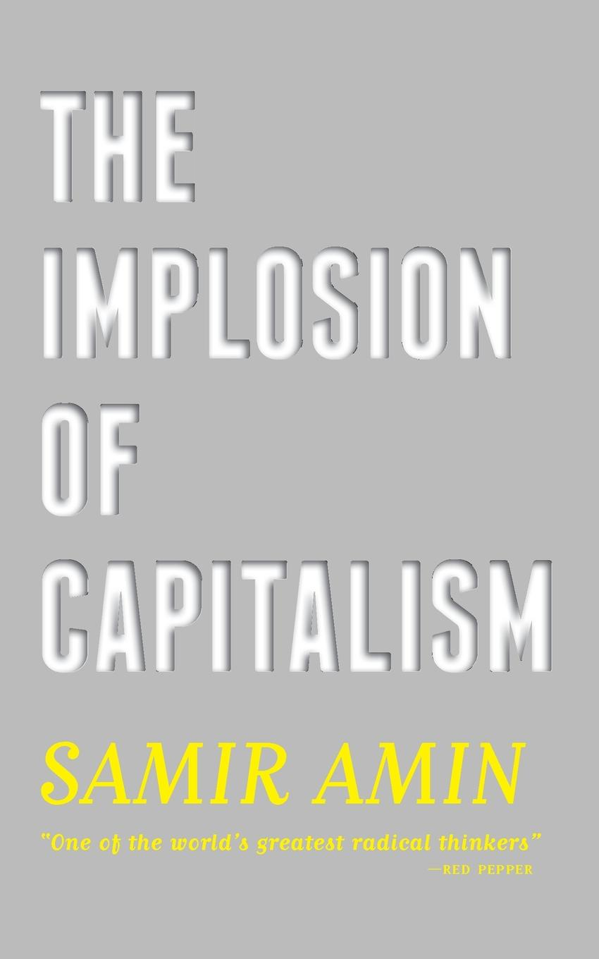 Samir Amin The Implosion of Capitalism reinventing capitalism in the