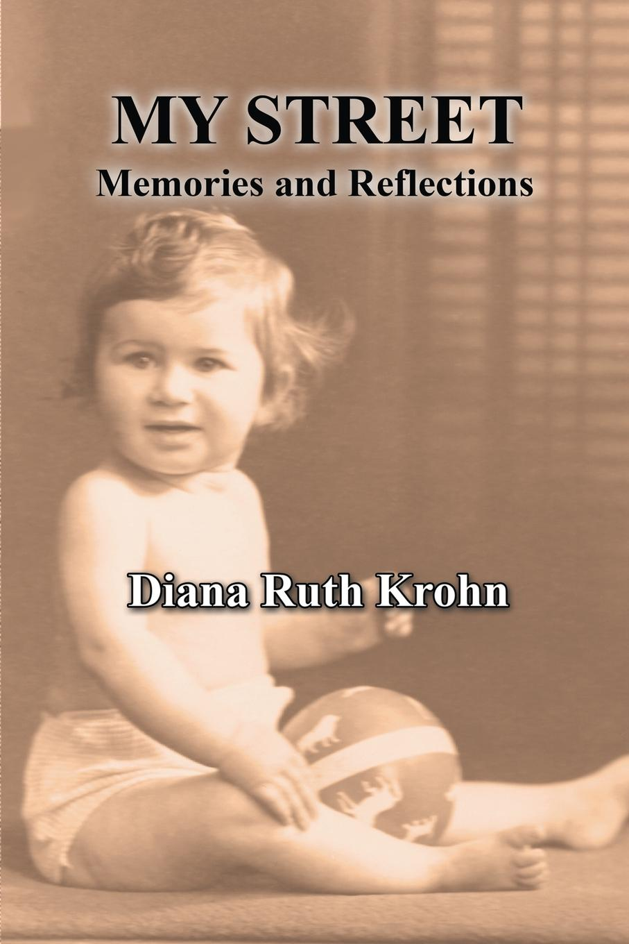 Diana Ruth Krohn My Street. Memories and Reflections belkis m marte my childhood memories