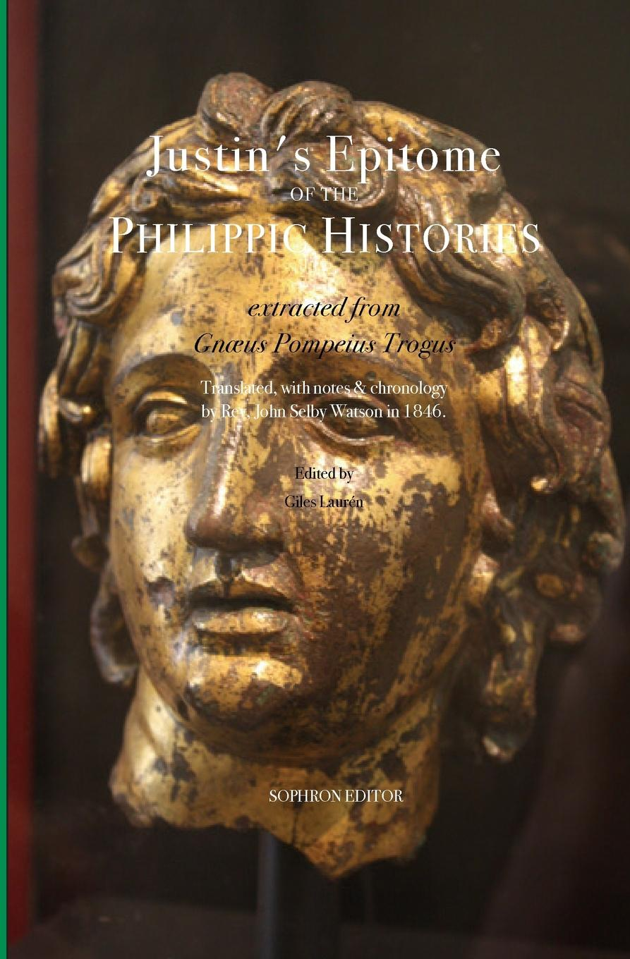 Justin, John Selby Watson Justin.s Epitome of the Philippic Histories. : extracted from Gnaeus Pompeius Trogus john collingwood bruce the hand book of english history consisting of an epitome of the annals of