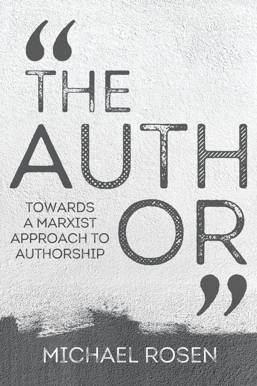 Michael Rosen The Author. Towards a Marxist Approach to Authorship недорго, оригинальная цена