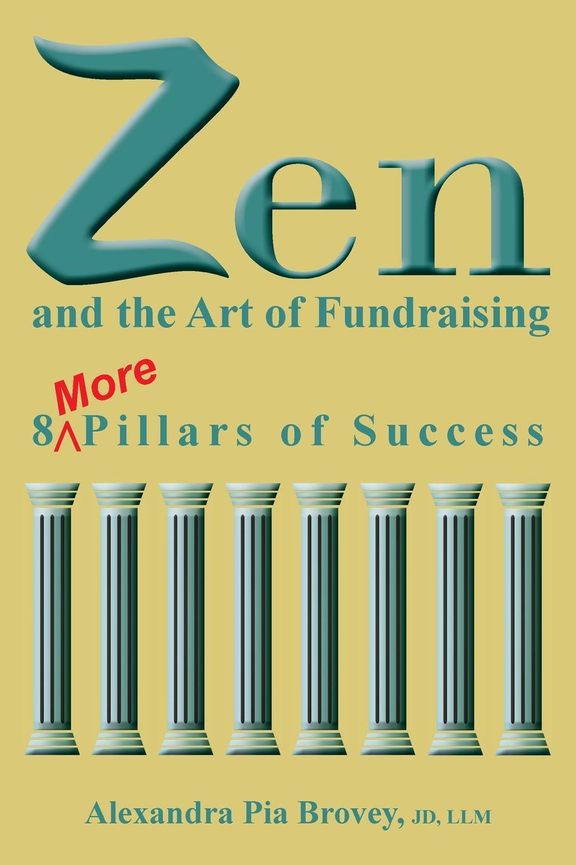 цена Alexandra Pia Brovey Zen and the Art of Fundraising. 8 More Pillars of Success онлайн в 2017 году