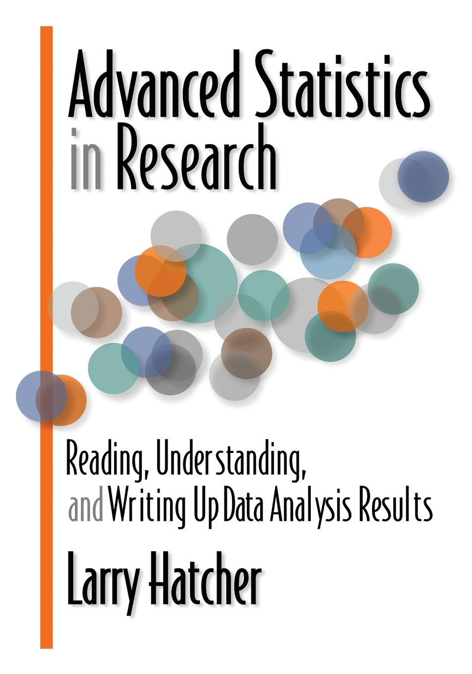 Larry Hatcher Advanced Statistics in Research. Reading, Understanding, and Writing Up Data Analysis Results advanced analysis page 4