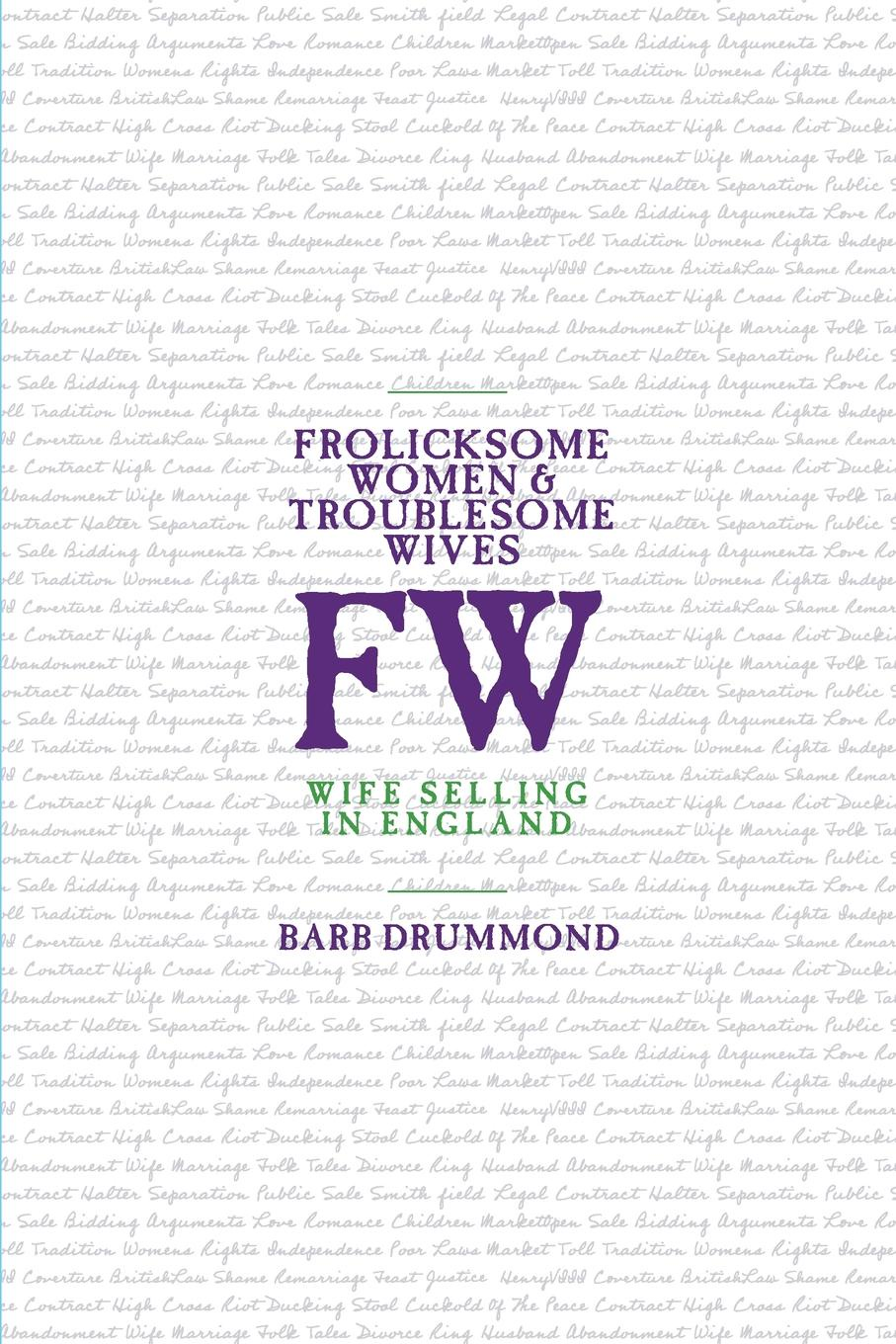 Barb Drummond Frolicksome Women . Troublesome Wives. Wife Selling in England