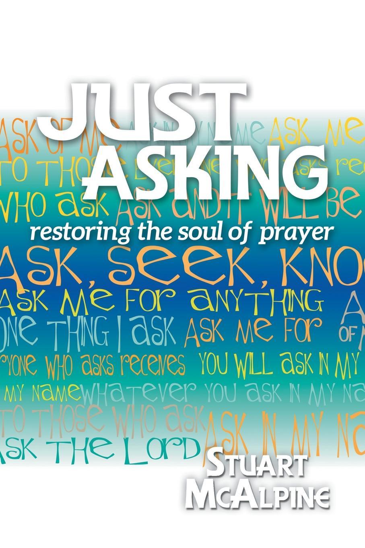цены на Stuart McAlpine Just Asking. Restoring the Soul of Prayer  в интернет-магазинах