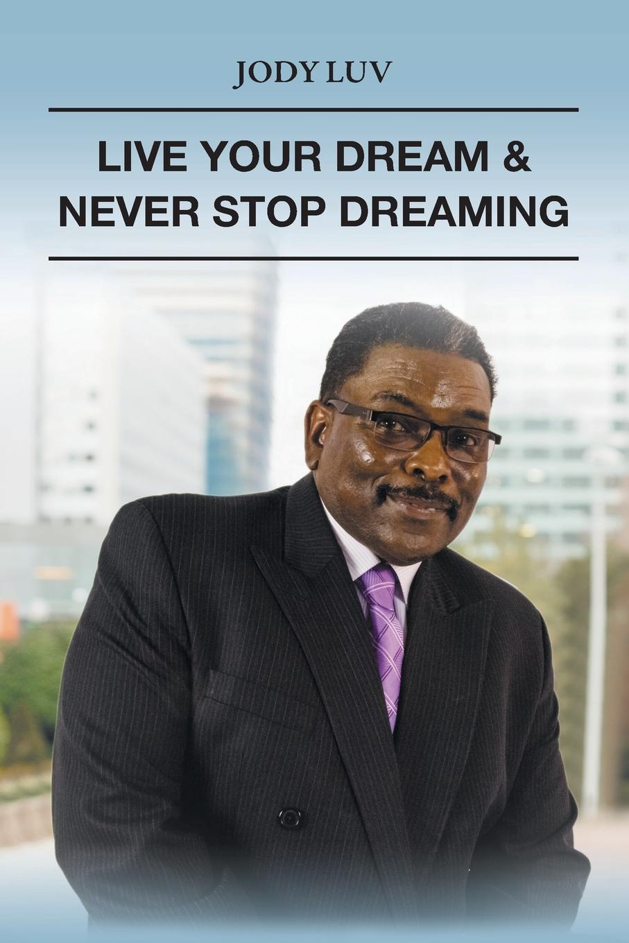 Jody Luv Live Your Dream . Never Stop Dreaming. Never Stop Dreaming never stop to think do i have a place for this