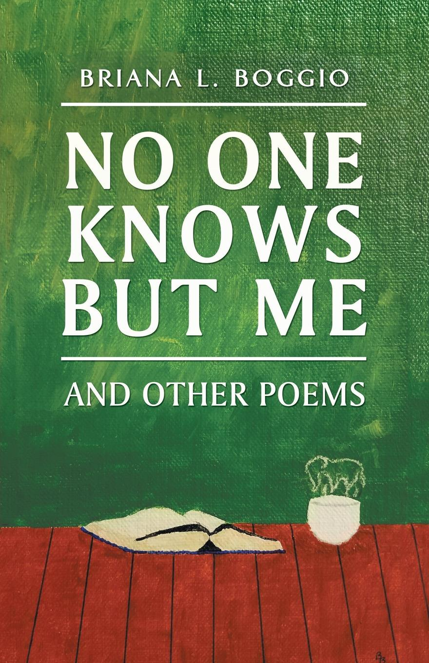 Briana L. Boggio No One Knows but Me. And Other Poems стоимость