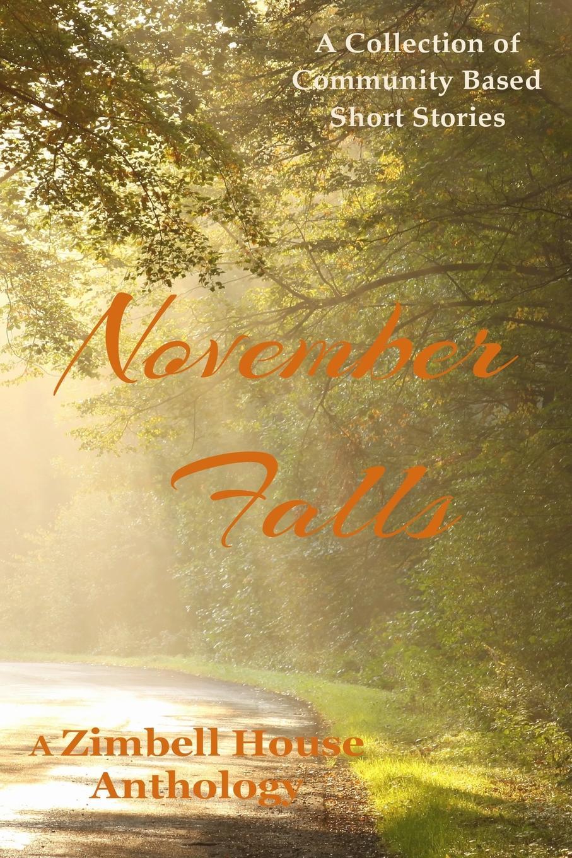 Zimbell House Publishing November Falls. A Collection of Community Based Short Stories цена