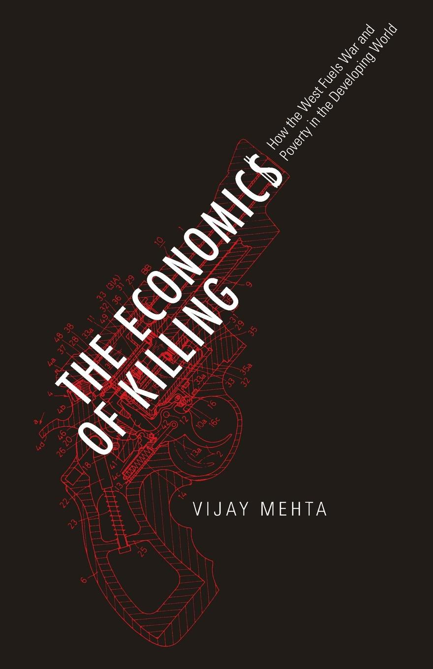 Vijay Mehta The Economics of Killing. How the West Fuels War and Poverty in the Developing World the killing 2