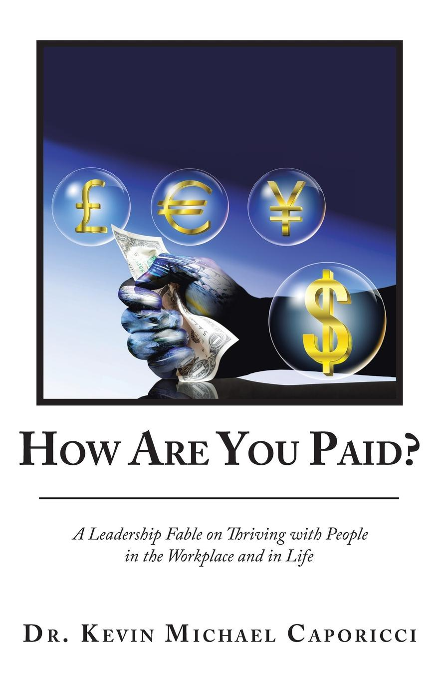 Dr.Kevin Michael Caporicci How Are You Paid.. A Leadership Fable on Thriving with People in the Workplace and in Life bok edward william the young man in business