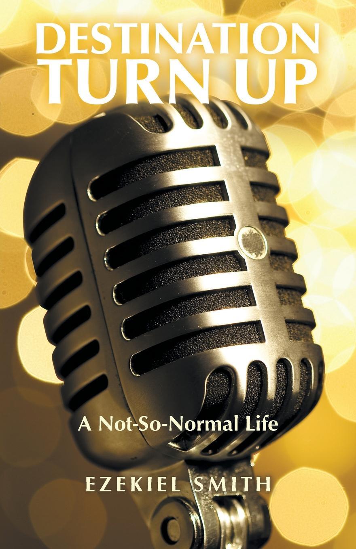 лучшая цена Ezekiel Smith Destination Turn Up. A Not-So-Normal Life