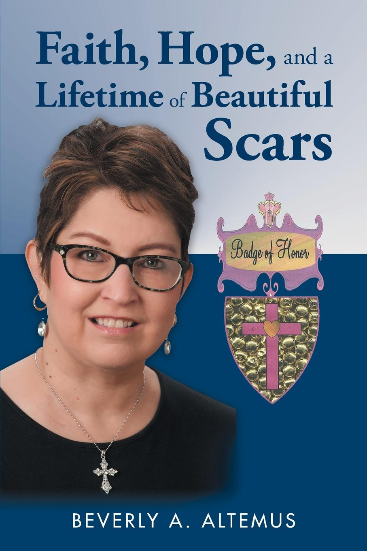 Beverly A. Altemus Faith, Hope, and a Lifetime of Beautiful Scars jerrad l dalmolin a test of faith