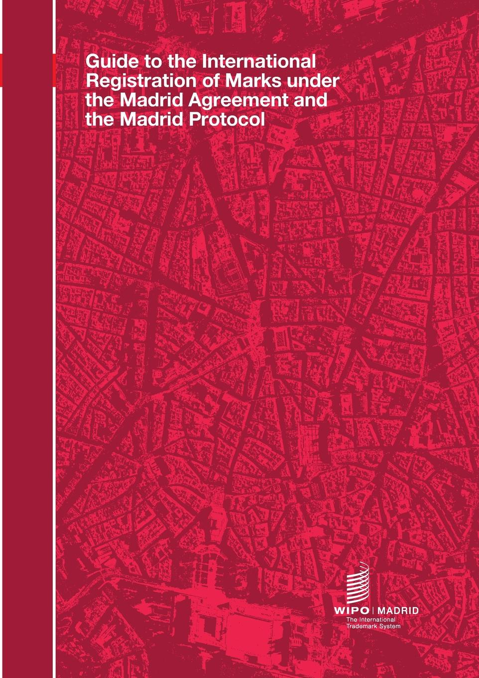 Guide to the International Registration of Marks under the Madrid Agreement and the Madrid Protocol fredi leis madrid
