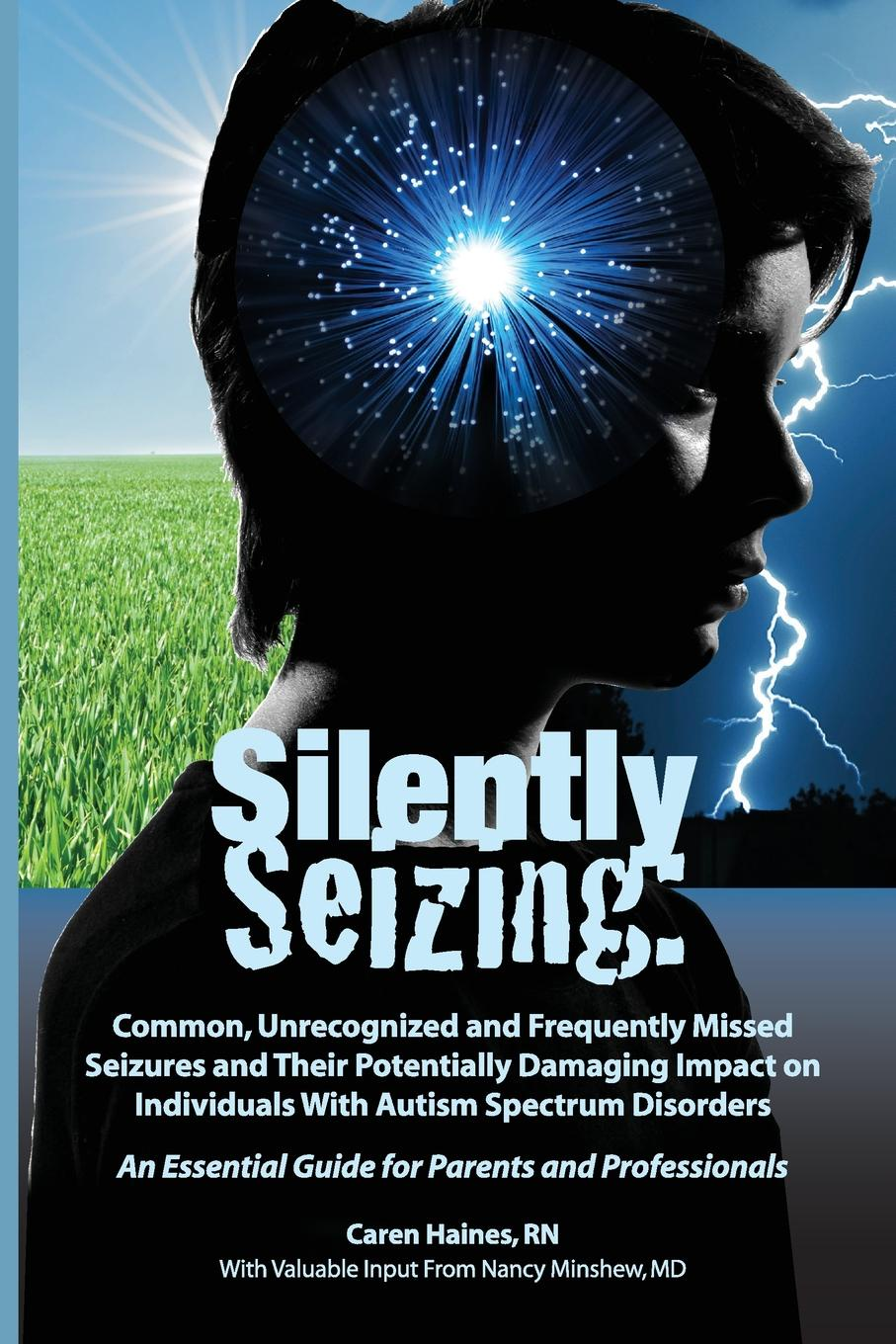 Caren Haines RN Silently Seizing. Common, Unrecognized, and Frequently Missed Seizures and Their Potentially Damaging Impact on Individuals With Autism Spectrum Disorders caren haines rn silently seizing common unrecognized and frequently missed seizures and their potentially damaging impact on individuals with autism spectrum disorders