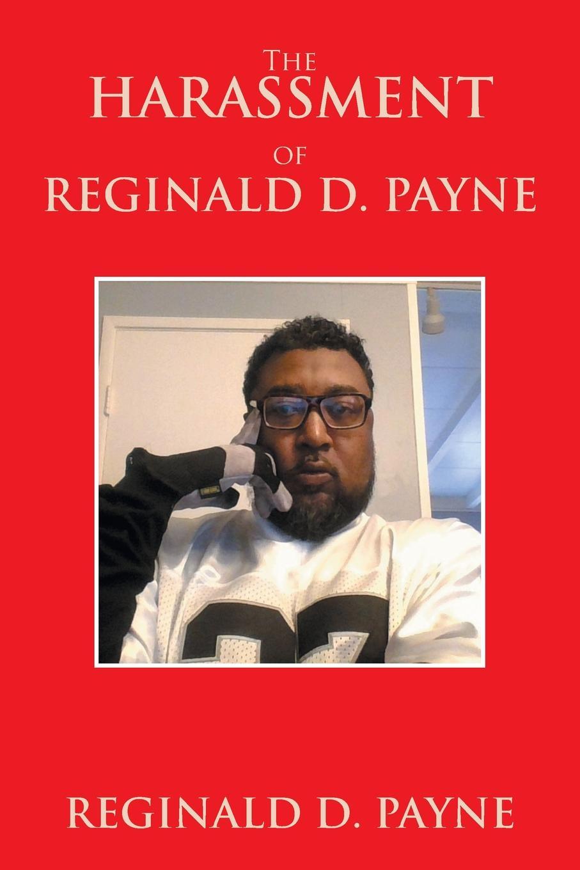 Reginald D. Payne The Harassment of Reginald D. Payne цена и фото