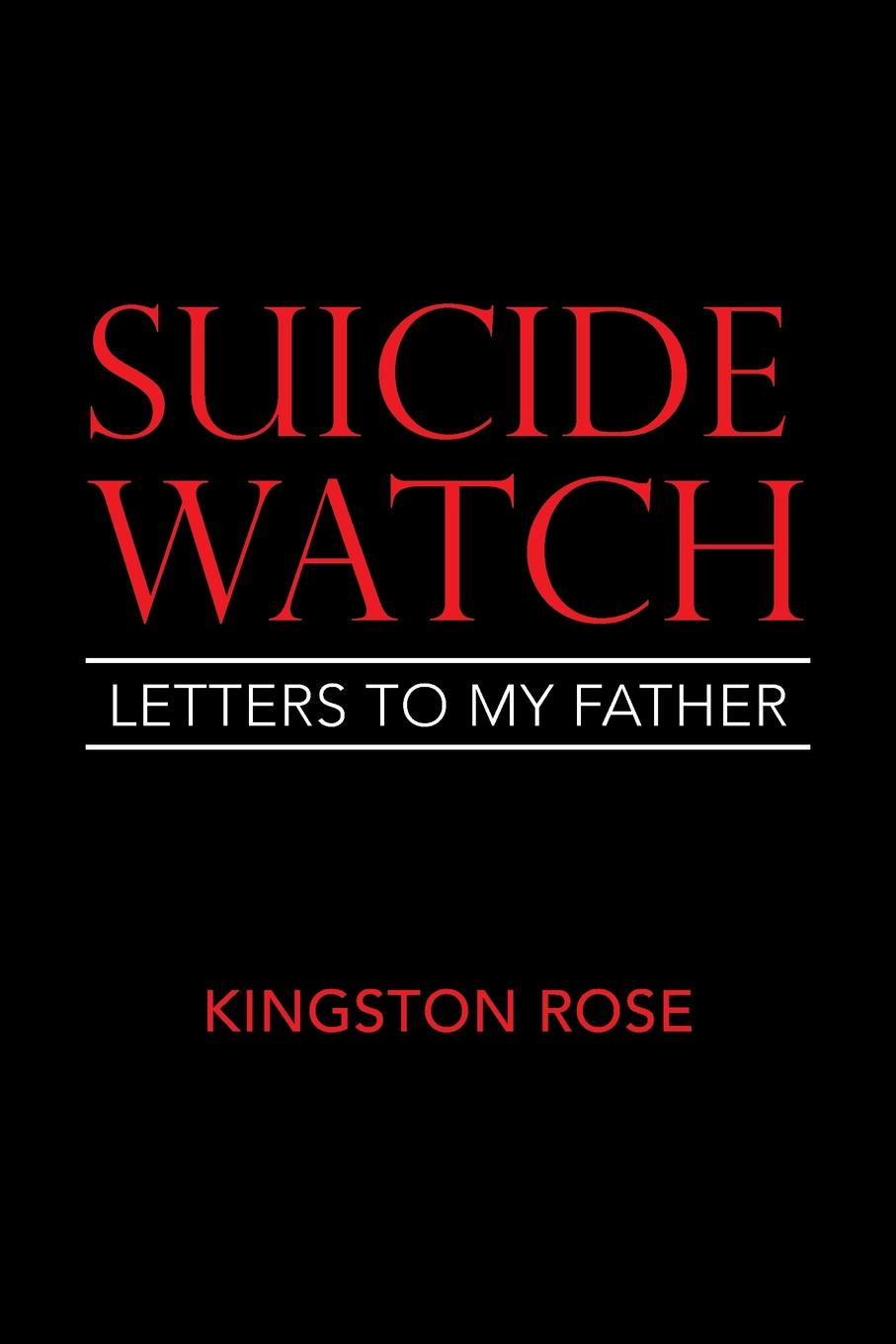Kingston Rose Suicide Watch. Letters to My Father ghosh abhik letters to a young chemist