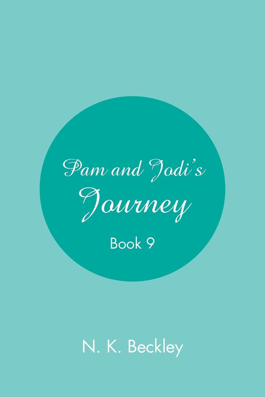 N.K. Beckley Pam and Jodi.s Journey. Book 9 недорго, оригинальная цена