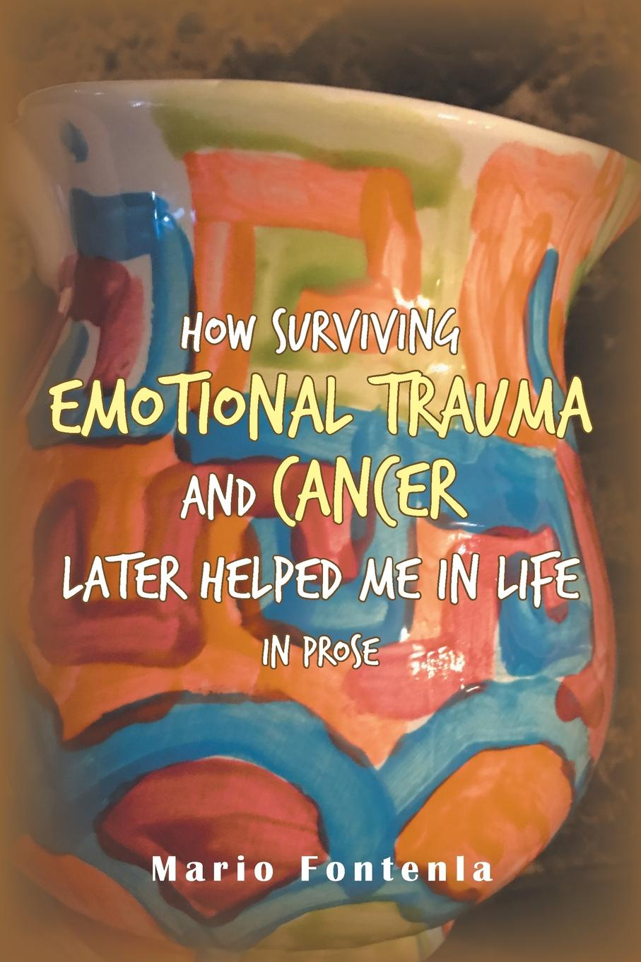 Mario Fontenla How Surviving Emotional Trauma and Cancer Later Helped Me in Life in Prose цена и фото