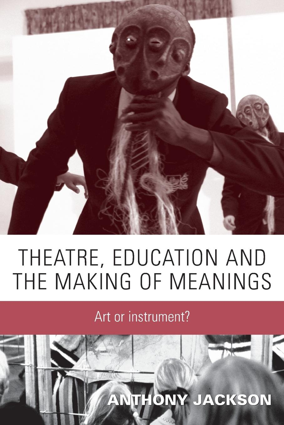 Anthony Jackson Theatre, Education and the Making of Meanings. Art or Instrument. theatre show stker book