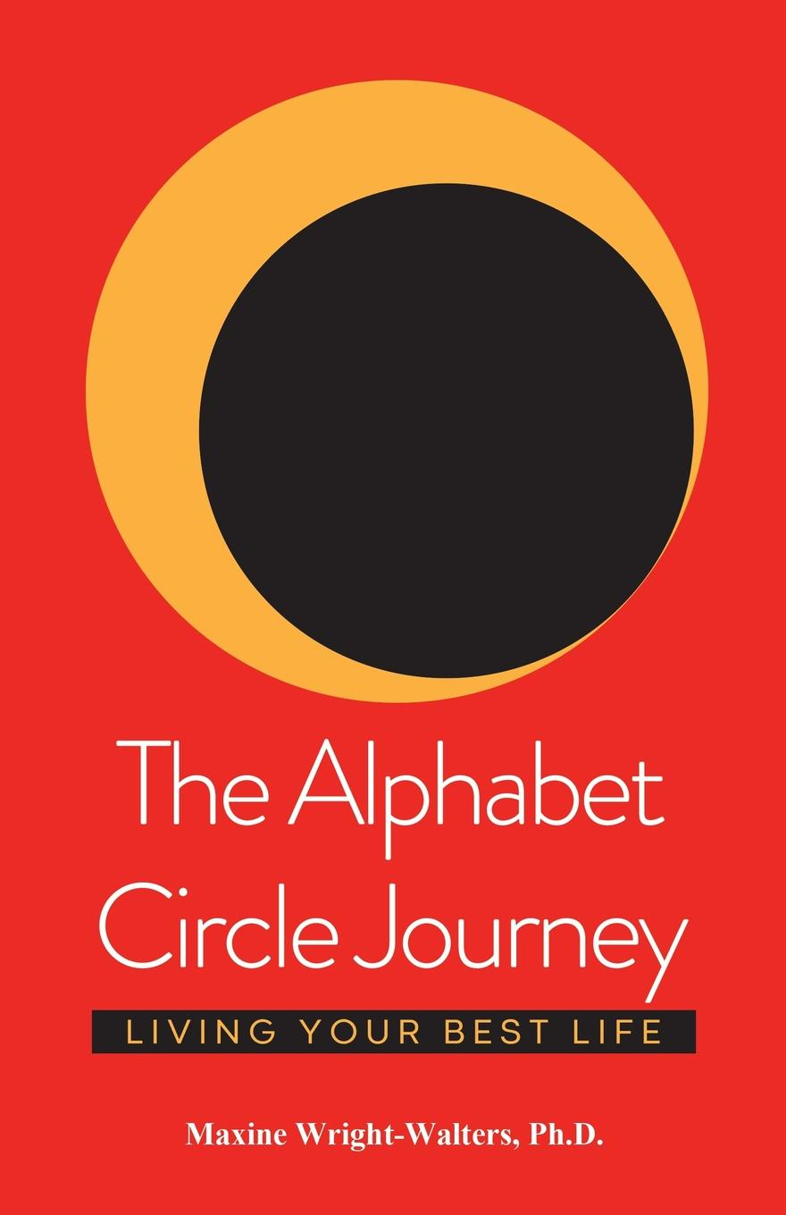 Maxine Wright-Walters Ph.D. The Alphabet Circle Journey. Living Your Best Life charity amy murphy soul time therapy a time to be still and connect with soul