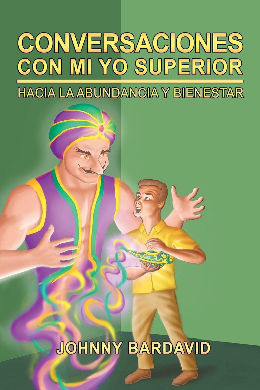 Johnny Bardavid Conversaciones Con Mi Yo Superior. Hacia La Abundancia Y Bienestar цена и фото