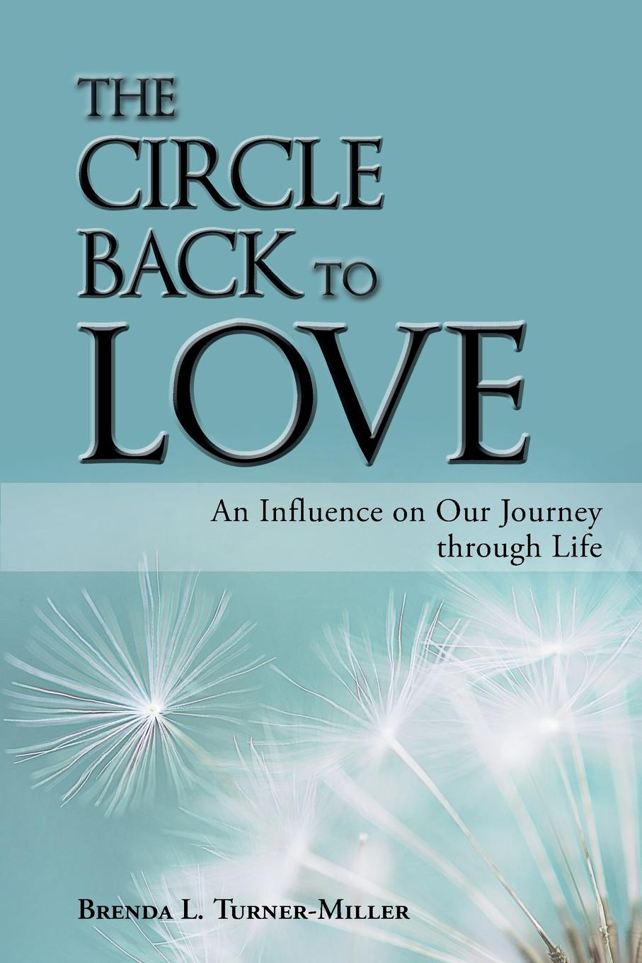 Brenda L. Turner-Miller The Circle Back to Love. An Influence on Our Journey Through Life gina wilkins faith hope and family