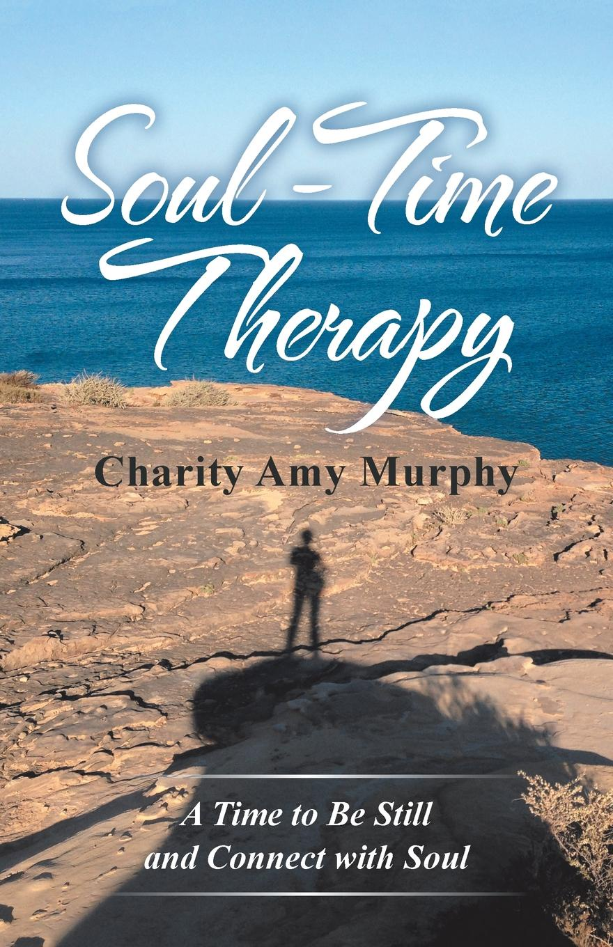 Charity Amy Murphy Soul-Time Therapy. A Time to Be Still and Connect with Soul недорго, оригинальная цена