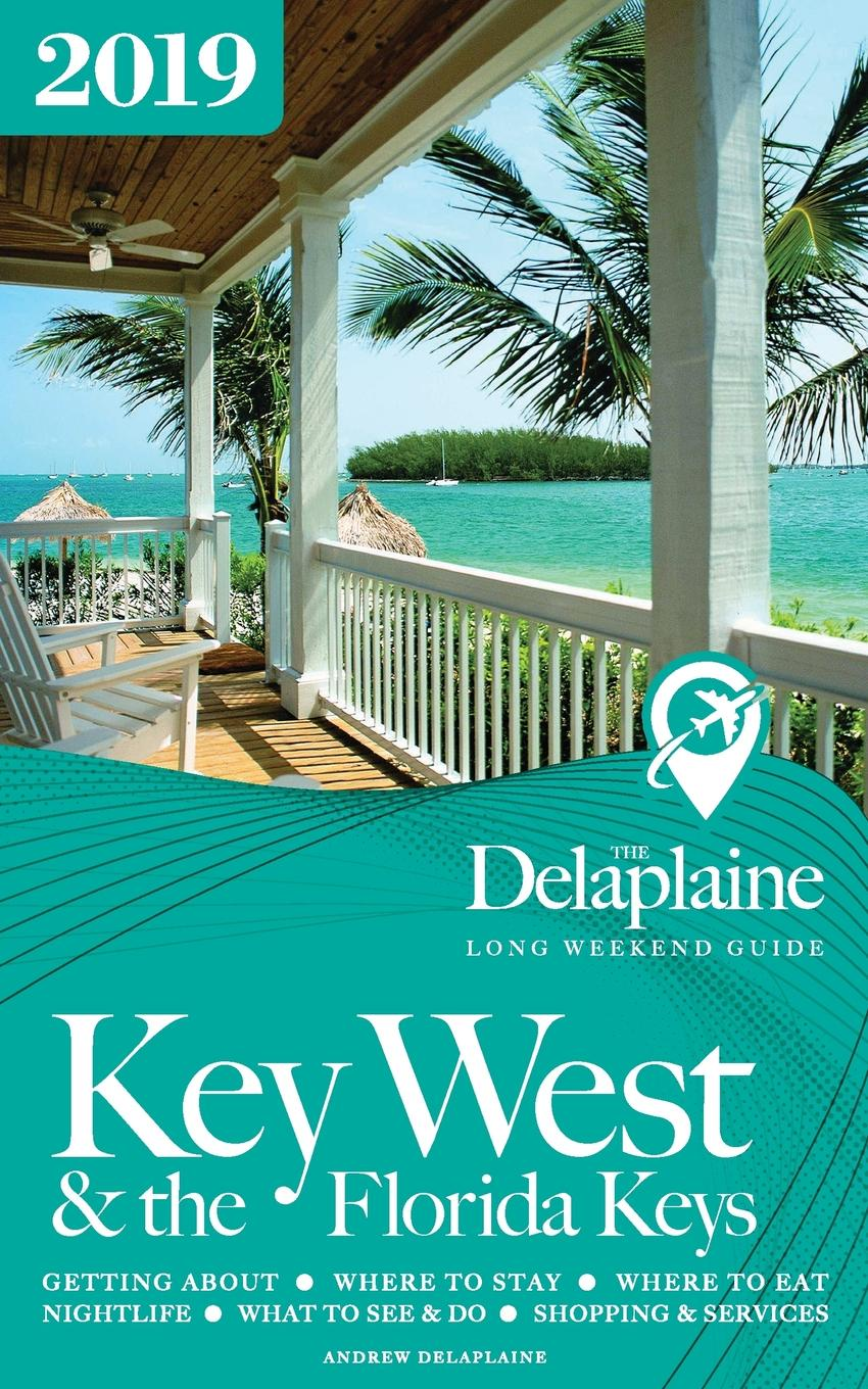 Andrew Delaplaine Key West . the Florida Keys - The Delaplaine 2019 Long Weekend Guide